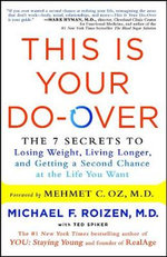 This Is Your Do-Over : The 7 Secrets to Losing Weight, Living Longer, and Getting a Second Chance at the Life You Want - Michael F., M.D. Roizen