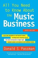 All You Need to Know about the Music Business : Ninth Edition - Donald S. Passman