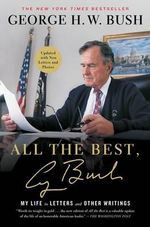 All the Best, George Bush : My Life in Letters and Other Writings - George H W Bush