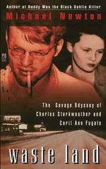 Waste Land : The Savage Odyssey of Charles Starkweather and Caril Ann Fugate - Michael Newton