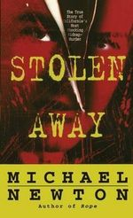 Stolen Away : The True Story of Californias Most Shocking Kidnapmurder - Michael Newton