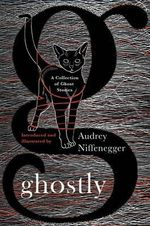 Ghostly : A Collection of Ghost Stories - Audrey Niffenegger