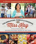 The Duck Commander Kitchen Presents Celebrating Family and Friends : Recipes for Every Month of the Year - Kay Robertson