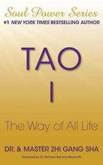 Tao I : The Way of All Life - Dr Zhi Gang Sha
