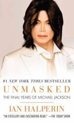 Unmasked : The Final Years of Michael Jackson - Ian Halperin