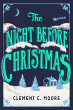 The Night Before Christmas : The Classic Account of the Visit from St. Nicholas - Clement C. Moore