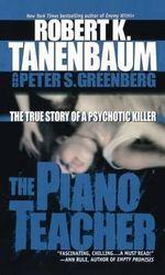 The Piano Teacher : The True Story of a Psychotic Killer - Robert K Tanenbaum