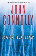 Dark Hollow : A Charlie Parker Thriller - John Connolly