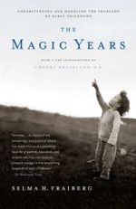 The Magic Years : Understanding and Handling the Problems of Early Childhood - Selma H. Fraiberg