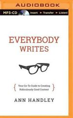 Everybody Writes : Your Go-To Guide to Creating Ridiculously Good Content - Ann Handley