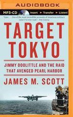 Target Tokyo : Jimmy Doolittle and the Raid That Avenged Pearl Harbor - James M Scott
