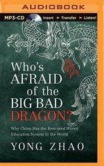 Who's Afraid of the Big Bad Dragon? : Why China Has the Best (and Worst) Education System in the World - Yong Zhao
