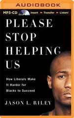Please Stop Helping Us : How Liberals Make It Harder for Blacks to Succeed - Jason L Riley