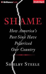 Shame : How America's Past Sins Have Polarized Our Country - Shelby Steele