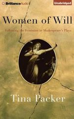 Women of Will : Following the Feminine in Shakespeare's Plays - Tina Packer