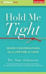 Hold Me Tight : Seven Conversations for a Lifetime of Love - Dr Sue Johnson