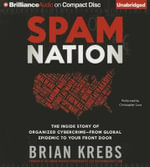 Spam Nation : The Inside Story of Organized Cybercrime from Global Epidemic to Your Front Door - Brian Krebs