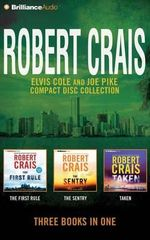 Robert Crais Elvis Cole and Joe Pike Collection : The First Rule, the Sentry, Taken - Robert Crais