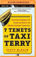 7 Tenets of Taxi Terry : How Every Employee Can Create and Deliver the Ultimate Customer Experience - Scott McKain