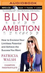 Blind Ambition : How to Envision Your Limitless Potential and Achieve the Success You Want - Patricia Walsh