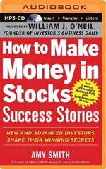 How to Make Money in Stocks Success Stories New and Advanced Investors Share Their Winning Secrets : New and Advanced Investors Share Their Winning Secrets - Amy Smith