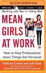 Mean Girls at Work How to Stay Professional When Things Get Personal : How to Stay Professional When Things Get Personal - Katherine Crowley