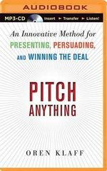 Pitch Anything : An Innovative Method for Presenting, Persuading, and Winning the Deal - Oren Klaff