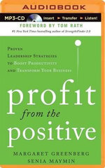 Profit from the Positive : Proven Leadership Strategies to Boost Productivity and Transform Your Business - Margaret H Greenberg