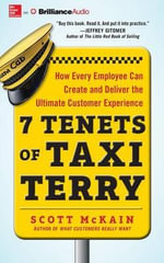 7 Tenets of Taxi Terry How Every Employee Can Create and Deliver the Ultimate Customer Experience : How Every Employee Can Create and Deliver the Ultimate Customer Experience - Scott McKain