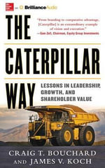 The Caterpillar Way : Lessons in Leadership - Craig T Bouchard