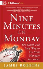 Nine Minutes on Monday : The Quick and Easy Way to Go from Manager to Leader - James Robbins