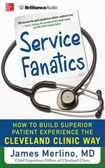 Service Fanatics : How to Build Superior Patient Experience the Cleveland Clinic Way - James Merlino