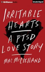 Irritable Hearts : A Ptsd Love Story - Mac McClelland