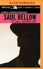 It All Adds Up : From the Dim Past to the Uncertain Future - Saul Bellow