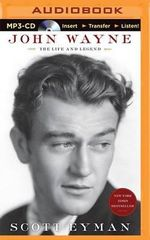 John Wayne : The Life and Legend - Scott Eyman