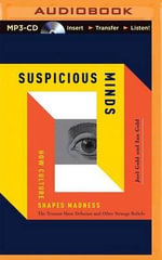 Suspicious Minds : How Culture Shapes Madness - Joel Gold