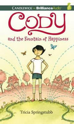 Cody and the Fountain of Happiness : Cody - Tricia Springstubb