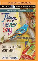 Things I'll Never Say : Stories about Our Secret Selves - Ann Angel (Editor)