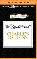 Our Mutual Friend : Classic Collection (Brilliance Audio) - Charles Dickens