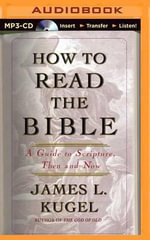 How to Read the Bible : A Guide to Scripture, Then and Now - Dr James L Kugel