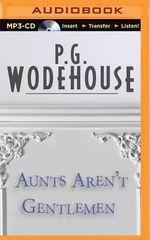 Aunts Aren't Gentlemen - P G Wodehouse