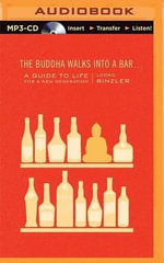 The Buddha Walks Into a Bar... : A Guide to Life for a New Generation - Lodro Rinzler