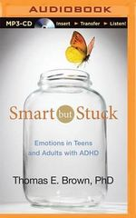 Smart But Stuck : Emotions in Teens and Adults with ADHD - Dr Thomas E Brown