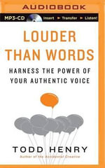 Louder Than Words : Harness the Power of Your Authentic Voice - Todd Henry