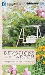 Devotions from the Garden : Finding Peace and Rest from Your Hurried Life - Miriam Drennan