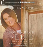 Loved Back to Life : How I Found the Courage to Live Free - Sheila Walsh