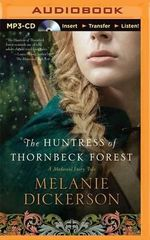 The Huntress of Thornbeck Forest : Medieval Fairy Tale Romance - Melanie Dickerson