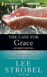 The Case for Grace Student Edition : A Journalist Explores the Evidence of Transformed Lives - Lee Strobel