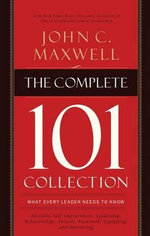 The Complete 101 Collection : What Every Leader Needs to Know - John C Maxwell