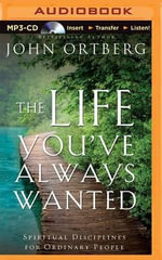 The Life You've Always Wanted : Spiritual Disciplines for Ordinary People - John Ortberg